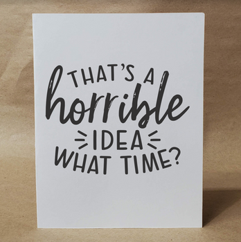 That's a HORRIBLE IDEA What Time? | Funny Greeting Card | Card for Friend | Naughty Card