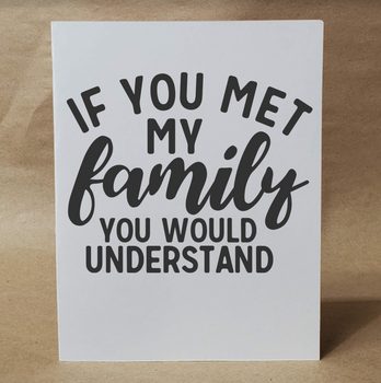 If You Met My FAMILY You Would Understand | Funny Greeting Card | Card for Friend