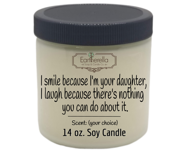 Funny Mother's Father's Day themed soy candle I SMILE BECAUSE I'M YOUR DAUGHTER