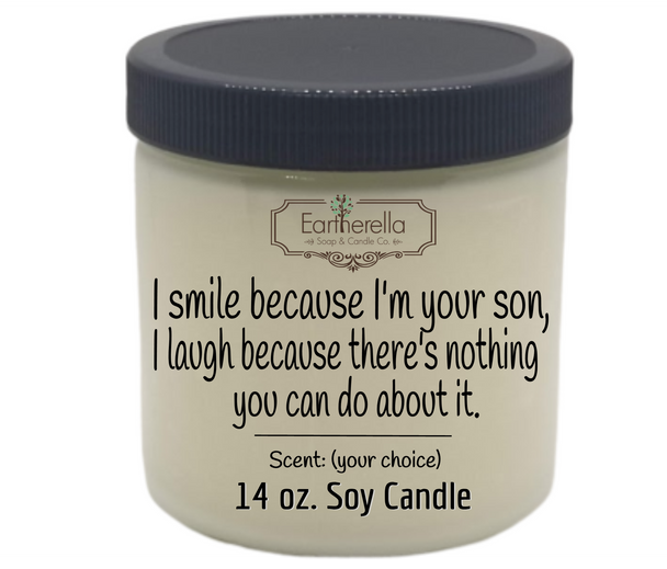 Funny Mother's Father's Day themed soy candle I SMILE BECAUSE I'M YOUR SON
