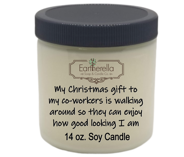 Funny soy Christmas candle:  My Christmas gift to my co-workers is