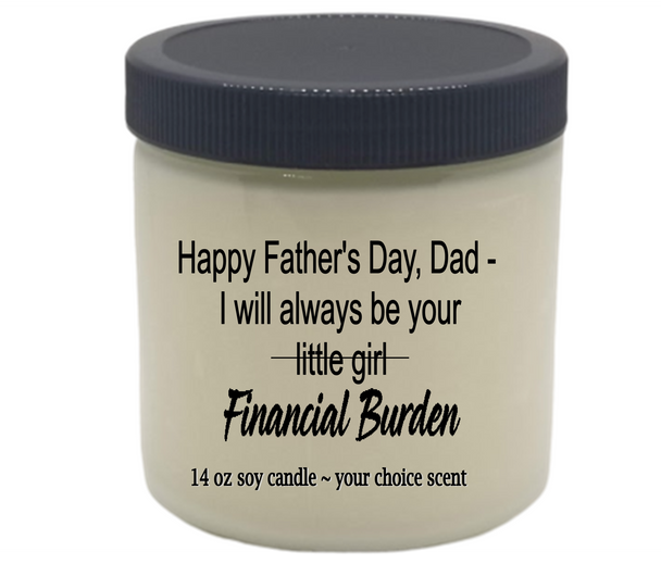 Funny Mother's Father's Day Funny VEGAN 14 oz glass jar themed soy candle I WILL ALWAYS BE YOUR FINANCIAL BURDEN