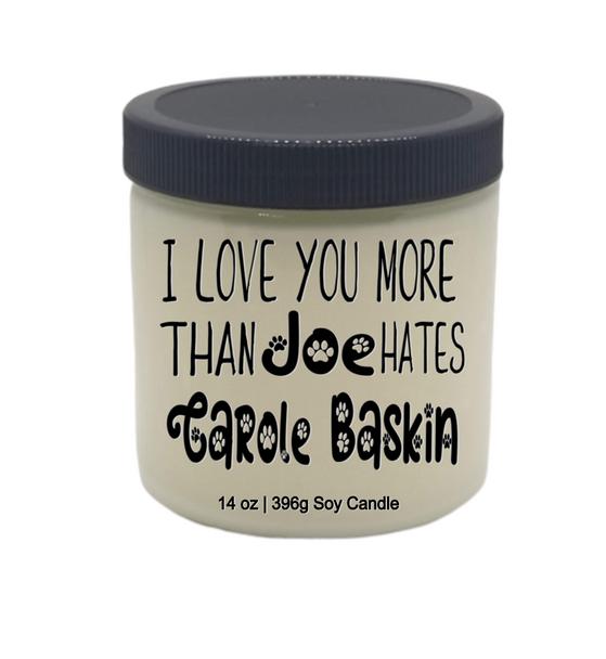 Funny VEGAN 14 oz glass jar themed soy candle I LOVE YOU MORE THAN JOE HATES CAROLE BASKIN