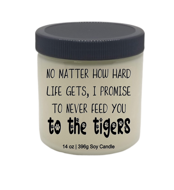 Funny VEGAN 14 oz glass jar themed soy candle PROMISE TO NEVER FEED YOU TO THE TIGERS