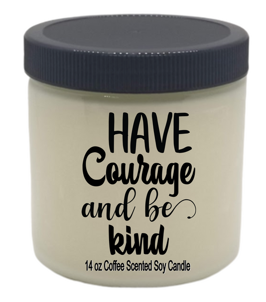 Inspirational soy candle jar   HAVE COURAGE and BE KIND