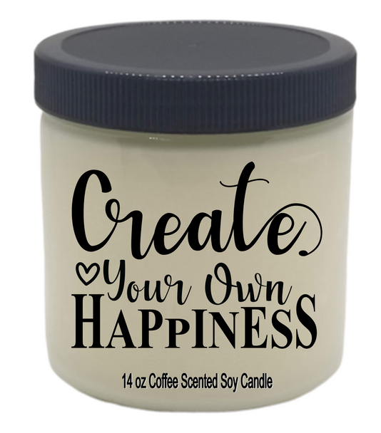 Inspirational soy candle jar   CREATE YOUR OWN HAPPINESS