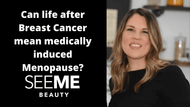 Life After Breast Cancer. Can It Cause Medically Induced Menopause?