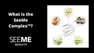 What Is the SeeMe Complex™?