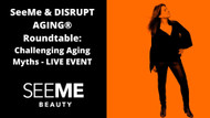 SeeMe Beauty & AARP Disrupt Aging®: Beauty & Aging Conversation with Leading Experts