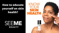 How to educate yourself on skin health