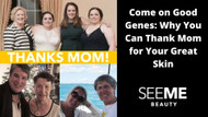 Come on Good Genes: Why You Can Thank Mom for Your Great Skin