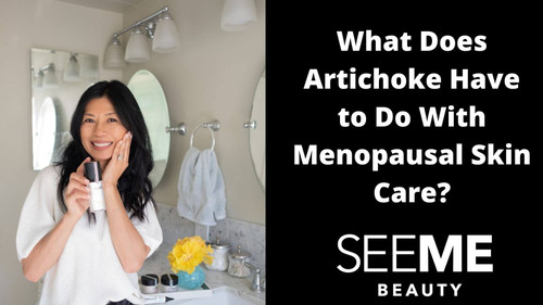 What Do Artichokes Have to Do With Menopausal Skin Care? Turns Out Artichoke Extract Works Better on 50+ Skin