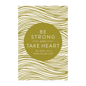 Be Stong and Take Heart