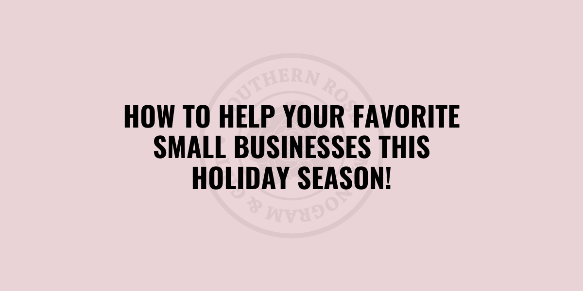 4 Ways to Help Small Businesses | Shop at The Southern Rose