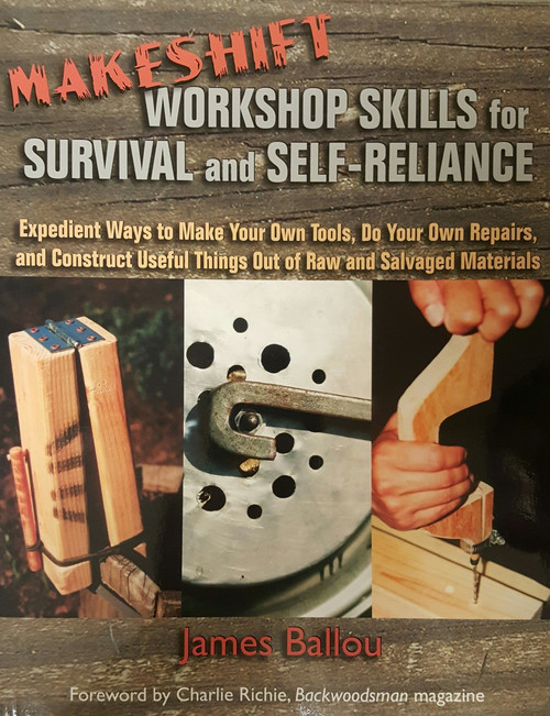 Makeshift Workshop Skills For Survival and Self-Reliance
