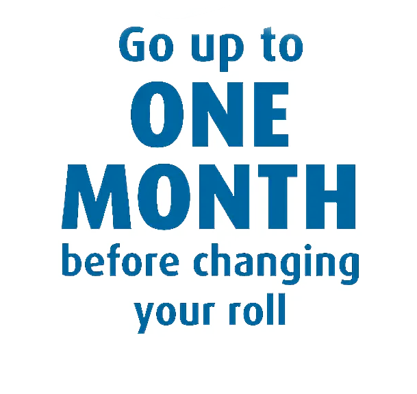 Go up to one month before changing your roll