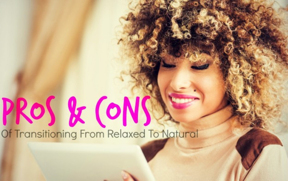 The Pros & Cons of Transitioning From Relaxed To Natural Hair