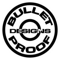 Bullet Proof Designs