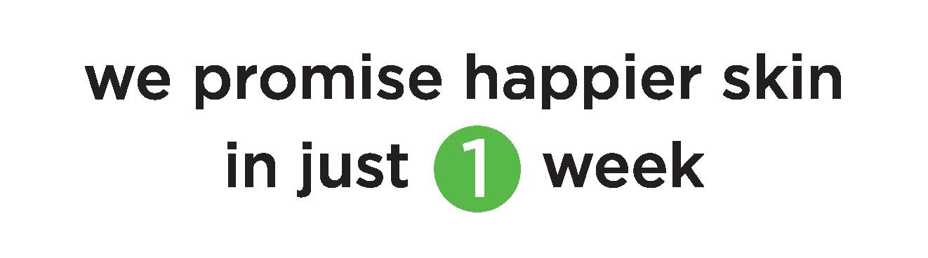 we promise happier skin in just 1 week