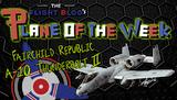 Plane of the Week: Fairchild Republic A-10 Thunderbolt II