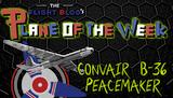 Plane of the Week: Convair B-36 Peacemaker