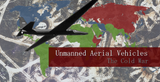 The History Unmanned Aerial Vehicles, Part 3: The Cold War