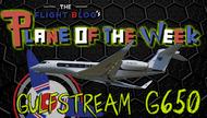 Plane of the Week: Gulfstream G650