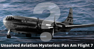 Aviation Mysteries: The Disappearance of Pan Am Flight 7