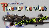 Plane of the Week: Shoo Shoo Baby