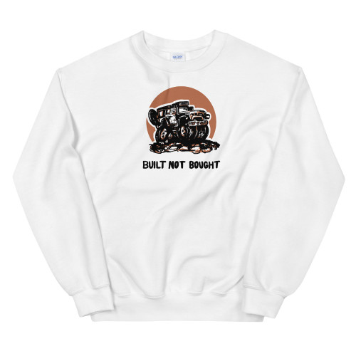 Built Not Bought White Unisex Sweatshirt
