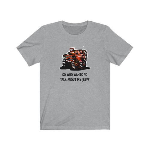 So Who Wants to Talk About My Jeep Unisex Jersey Short Sleeve Tee