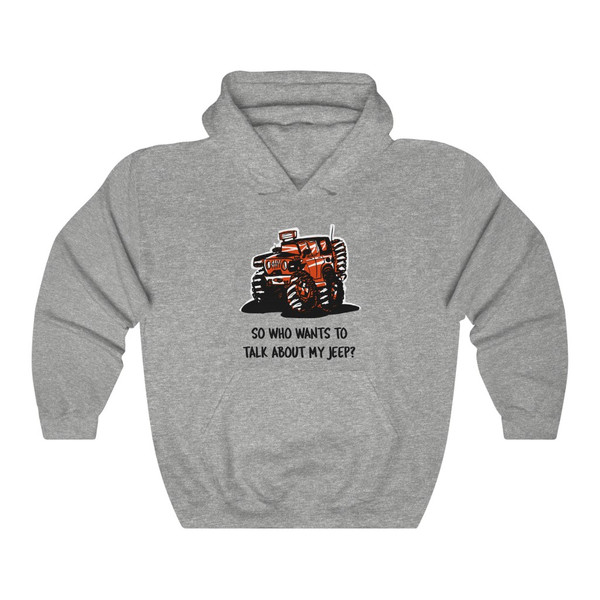 So Who Wants to Talk About My Jeep Unisex Heavy Blend™ Hooded Sweatshirt