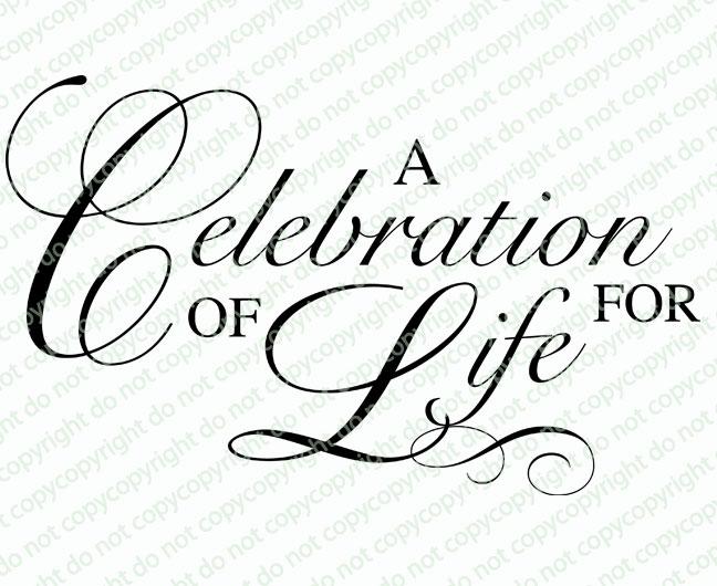 acelebrationoflifefor  73670.1525307779 - Celebration Of Life