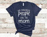 My Favorite People Call Me Mom Tee