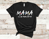 Mama I'll Be There For You Tee