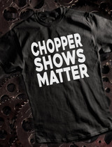 Chopper Shows Matter Tee