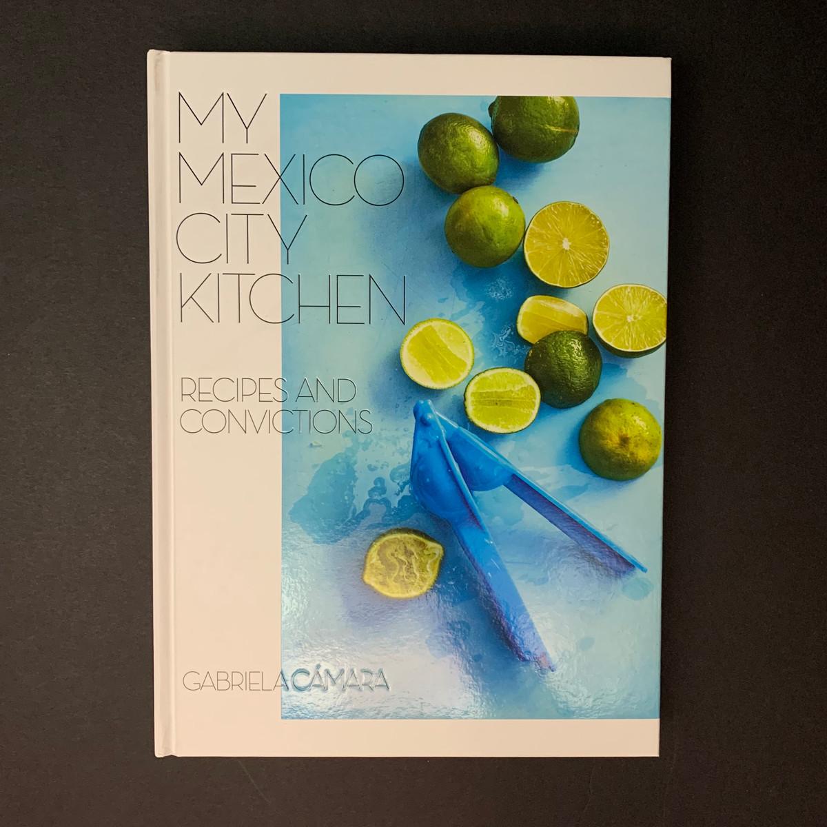 My Mexico City Kitchen   Gabriela Camara