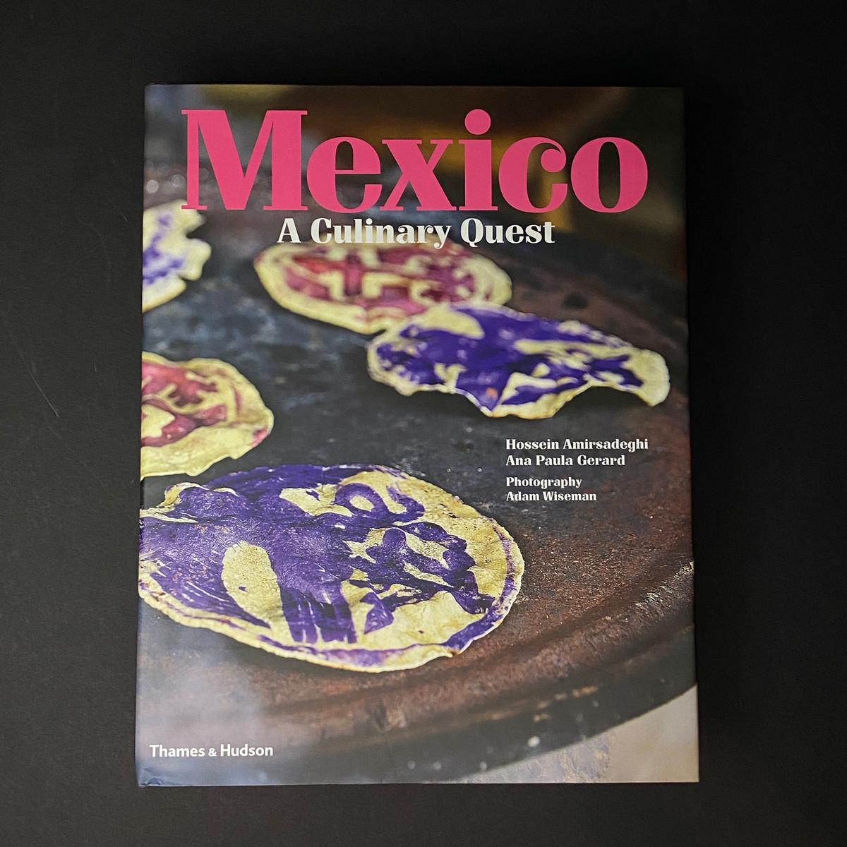 Mexico: A Culinary Quest   Hossein Amirsadeghi
