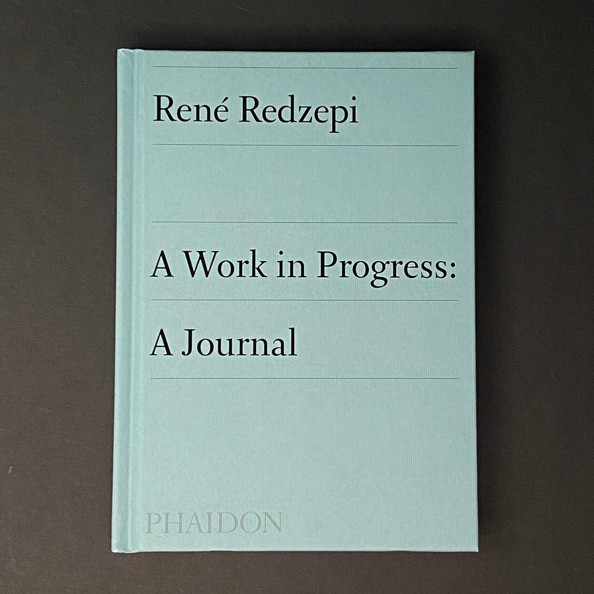 A Work in Progress: A Journal   Rene Redzepi