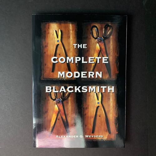 The Complete Modern Blacksmith   Alexander G. Weygers