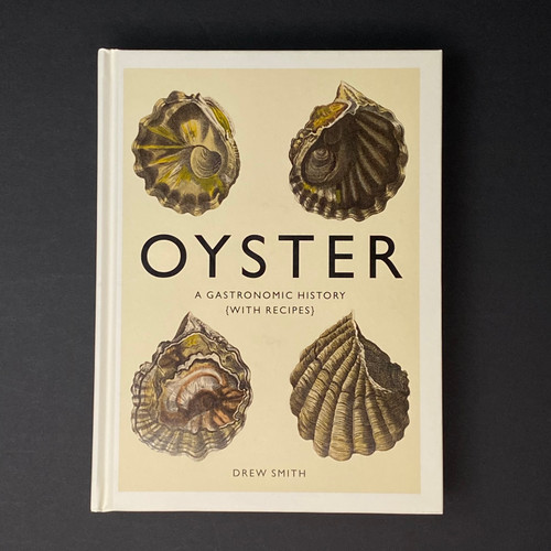 Oyster: A Gastronomic History | Drew Smith