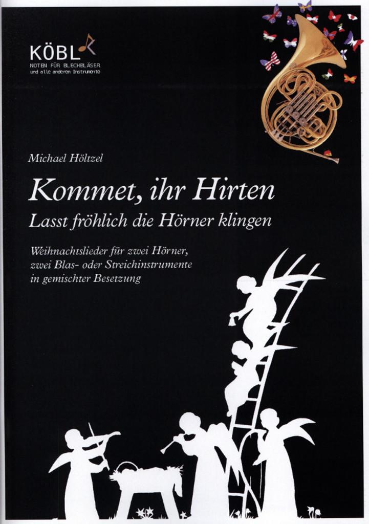 H̦ltzel, Michael (Arr.)  Kommet, Ihr Hirten - Lasst fr̦hlich die H̦rner klingen  fÌ_r 2 H̦rner