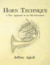 Agrell, Jeffrey - Horn Technique; A New Approach to an Old Instrument