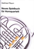 Pflaum, Matthias (Hrsg.)  Neues Spielbuch fÌ_r Hornquartett  fÌ_r 4 H̦rner (4 horns)