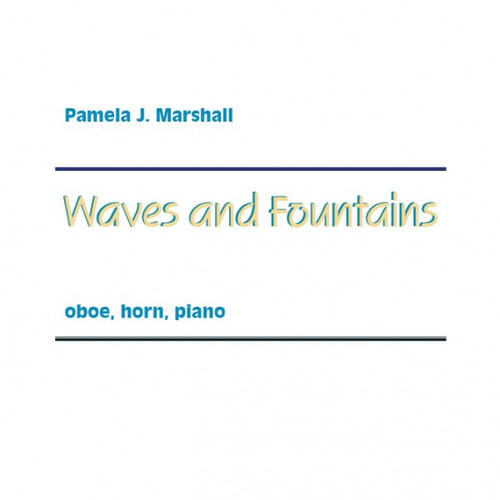 Waves and Fountains by Pamela J. Marshall for oboe, horn, piano