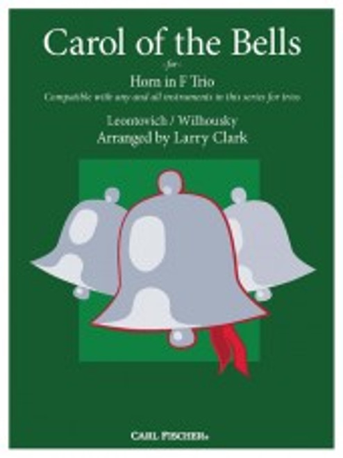 Carol of the Bells for Horn in F Trio Compatible with any and all instruments in this series for trios Peter J. Wilhousky & Mykola D. Leontovich