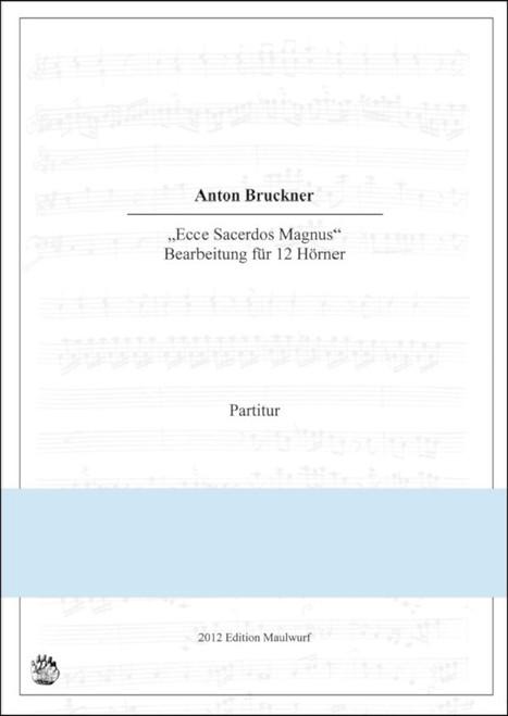 "Bruckner, Anton - ""Ecce Sacerdos Magnus for 12 Horns"