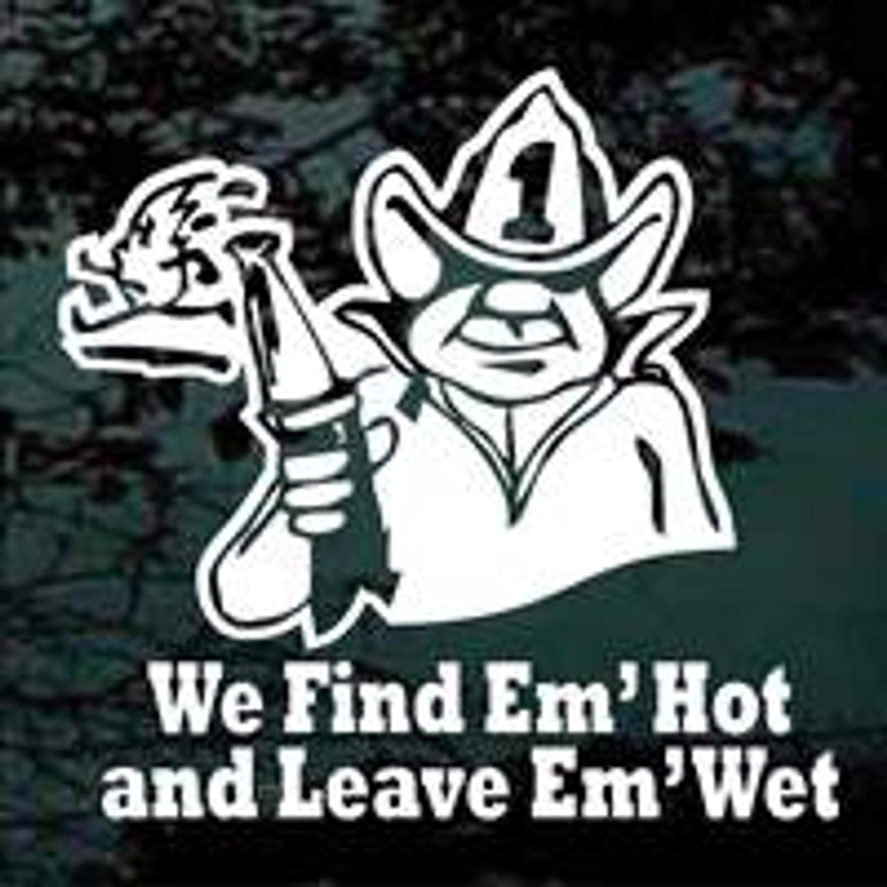 Find Em Hot Leave Em' Wet