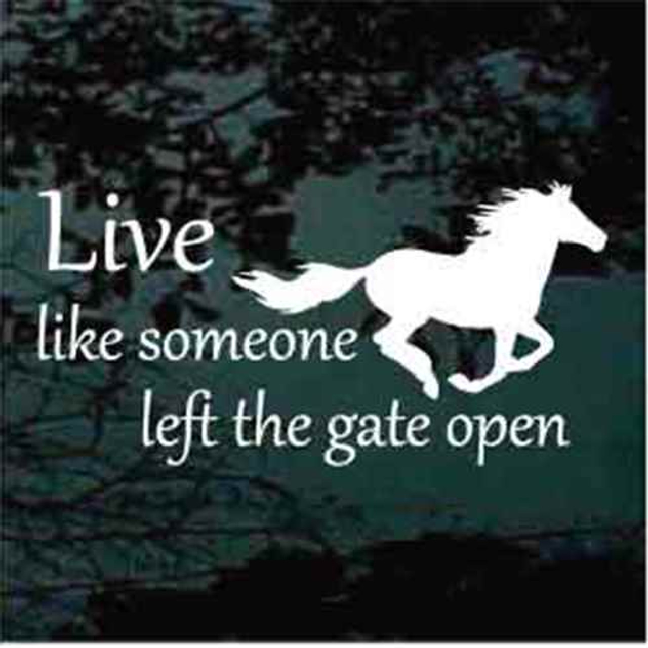 live like someone left the gate open decals window stickers