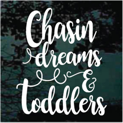 Chasin Dreams & Toddlers